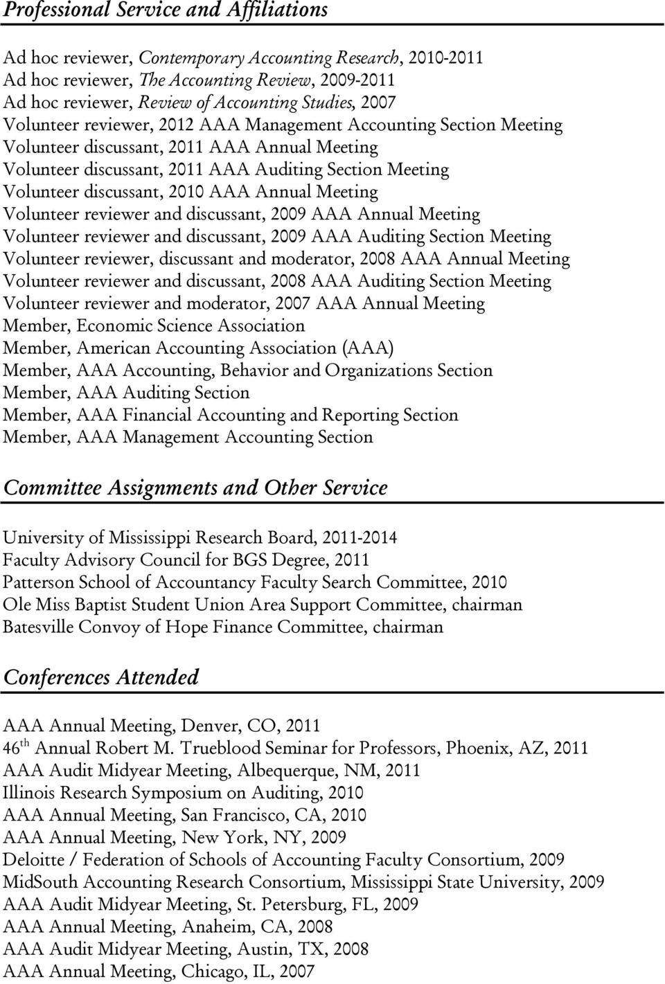 2010 AAA Annual Meeting Volunteer reviewer and discussant, 2009 AAA Annual Meeting Volunteer reviewer and discussant, 2009 AAA Auditing Section Meeting Volunteer reviewer, discussant and moderator,