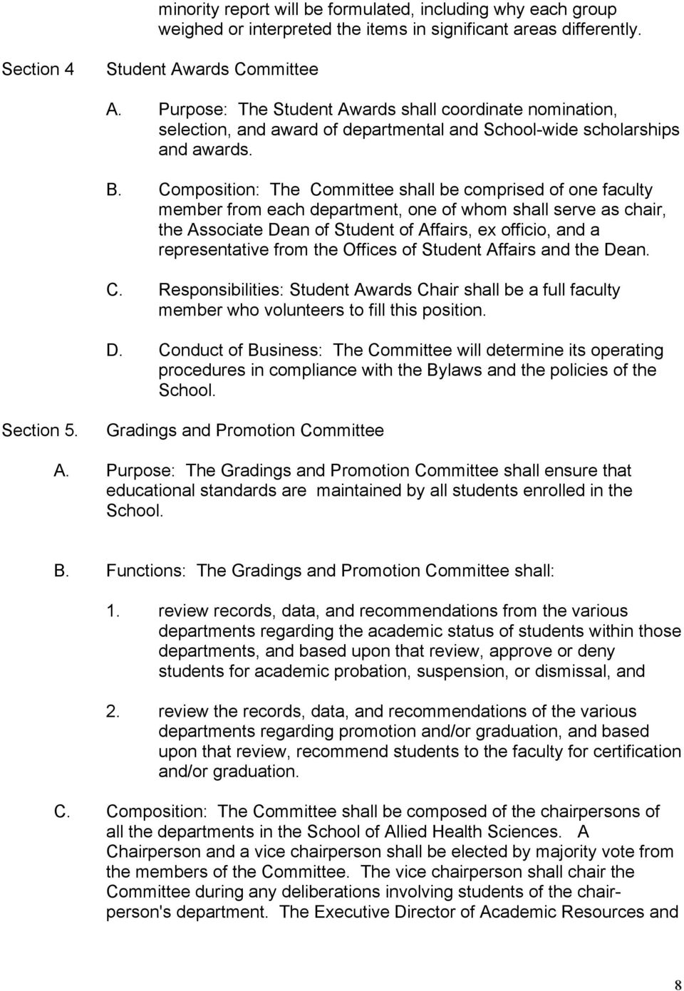 Composition: The Committee shall be comprised of one faculty member from each department, one of whom shall serve as chair, the Associate Dean of Student of Affairs, ex officio, and a representative