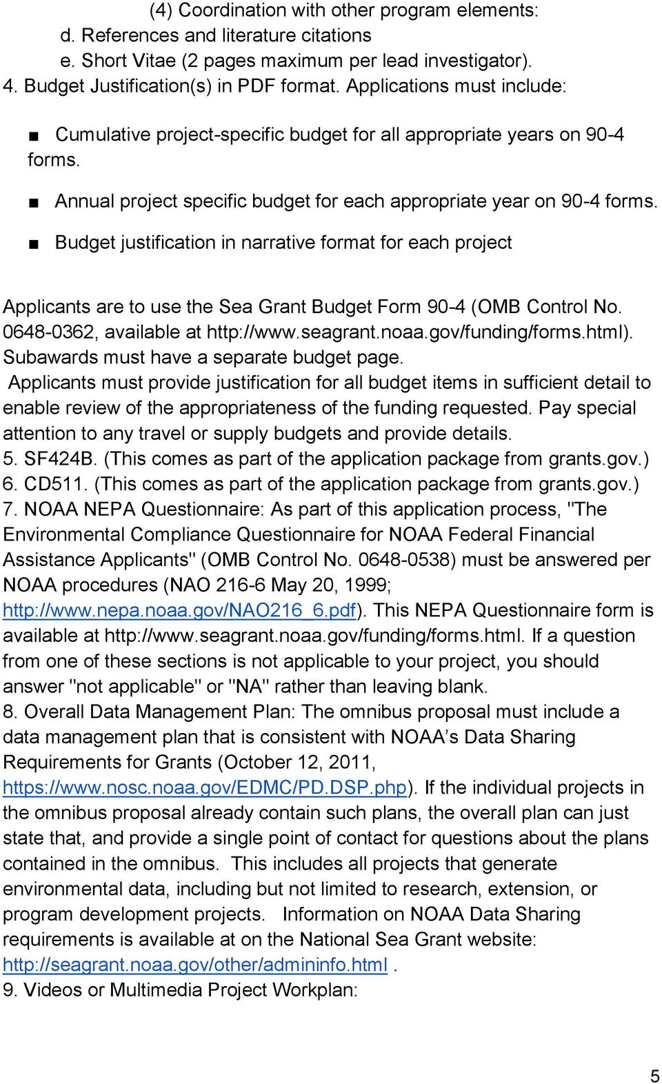 Budget justification in narrative format for each project Applicants are to use the Sea Grant Budget Form 90-4 (OMB Control No. 0648-0362, available at http://www.seagrant.noaa.gov/funding/forms.