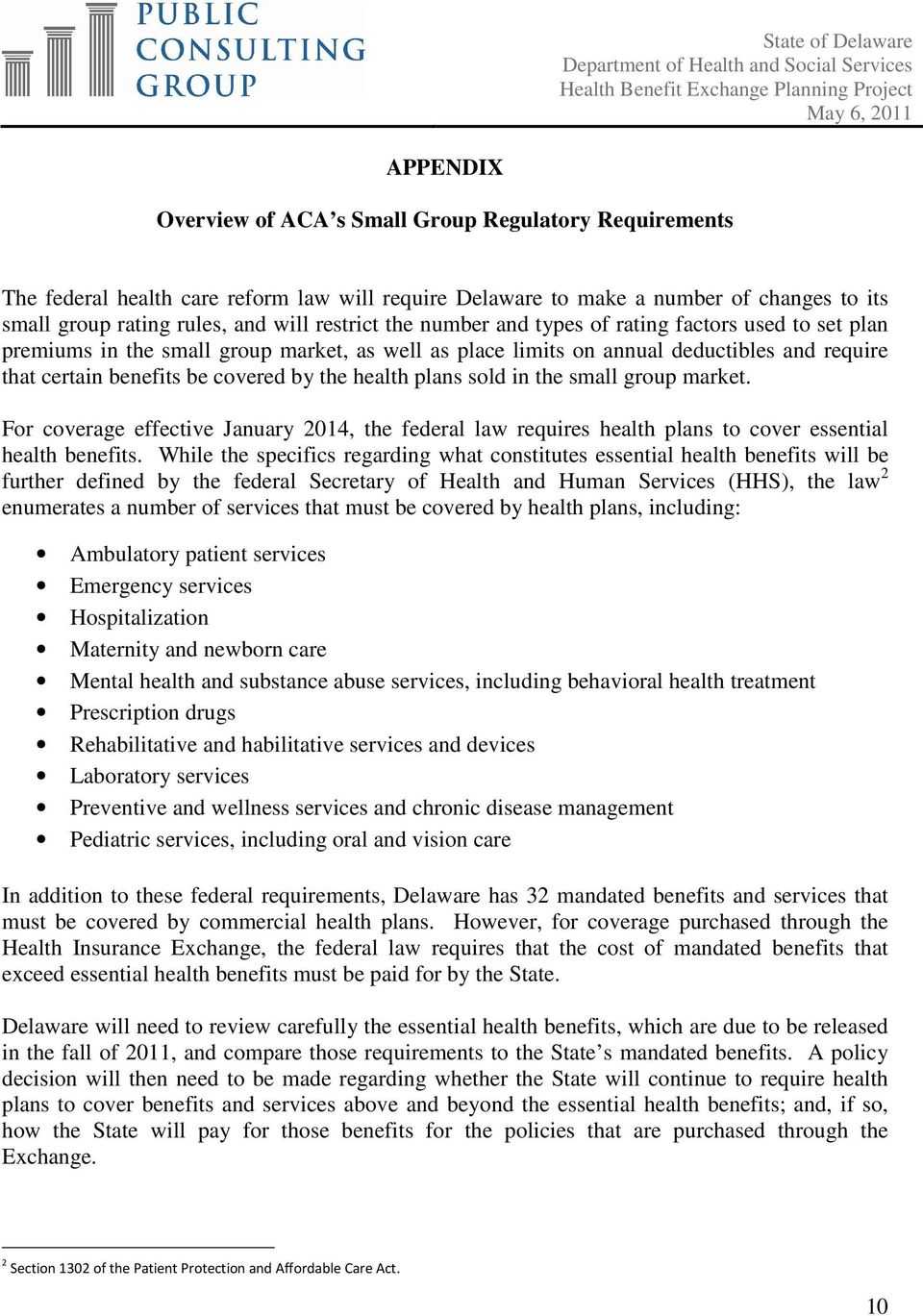 plans sold in the small group market. For coverage effective January 2014, the federal law requires health plans to cover essential health benefits.