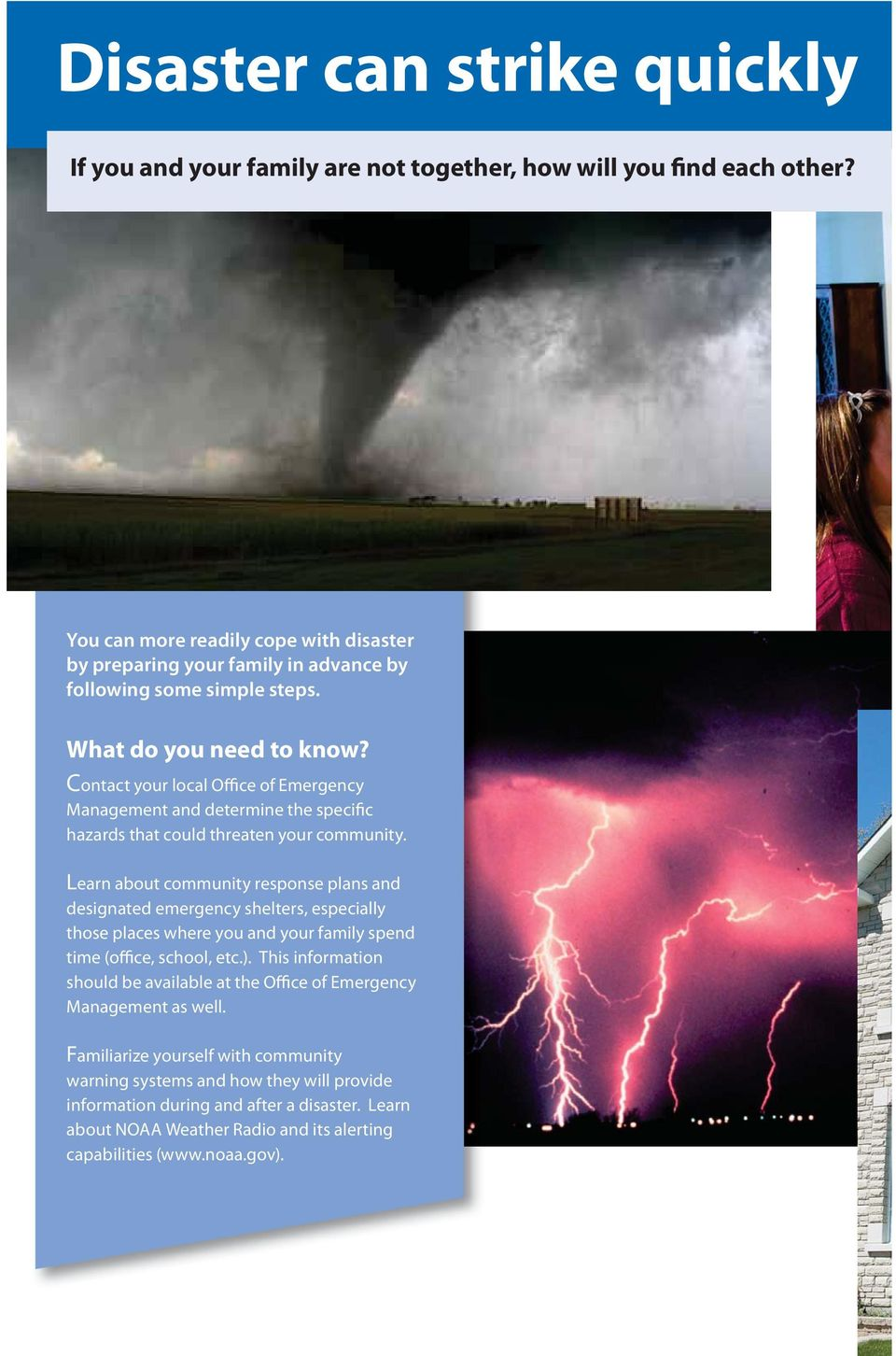 Contact your local Office of Emergency Management and determine the specific hazards that could threaten your community.