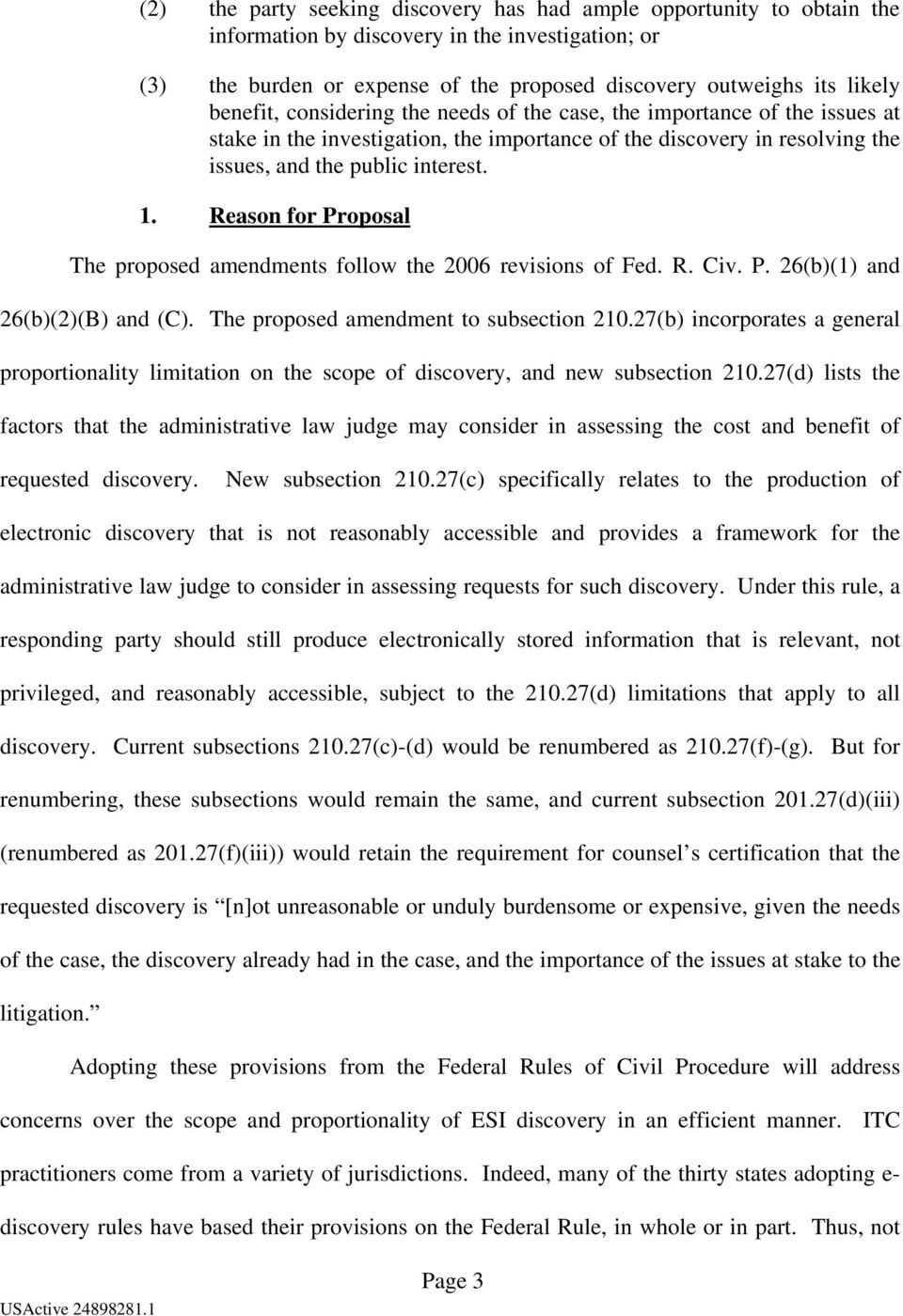 Reason for Proposal The proposed amendments follow the 2006 revisions of Fed. R. Civ. P. 26(b)(1) and 26(b)(2)(B) and (C). The proposed amendment to subsection 210.
