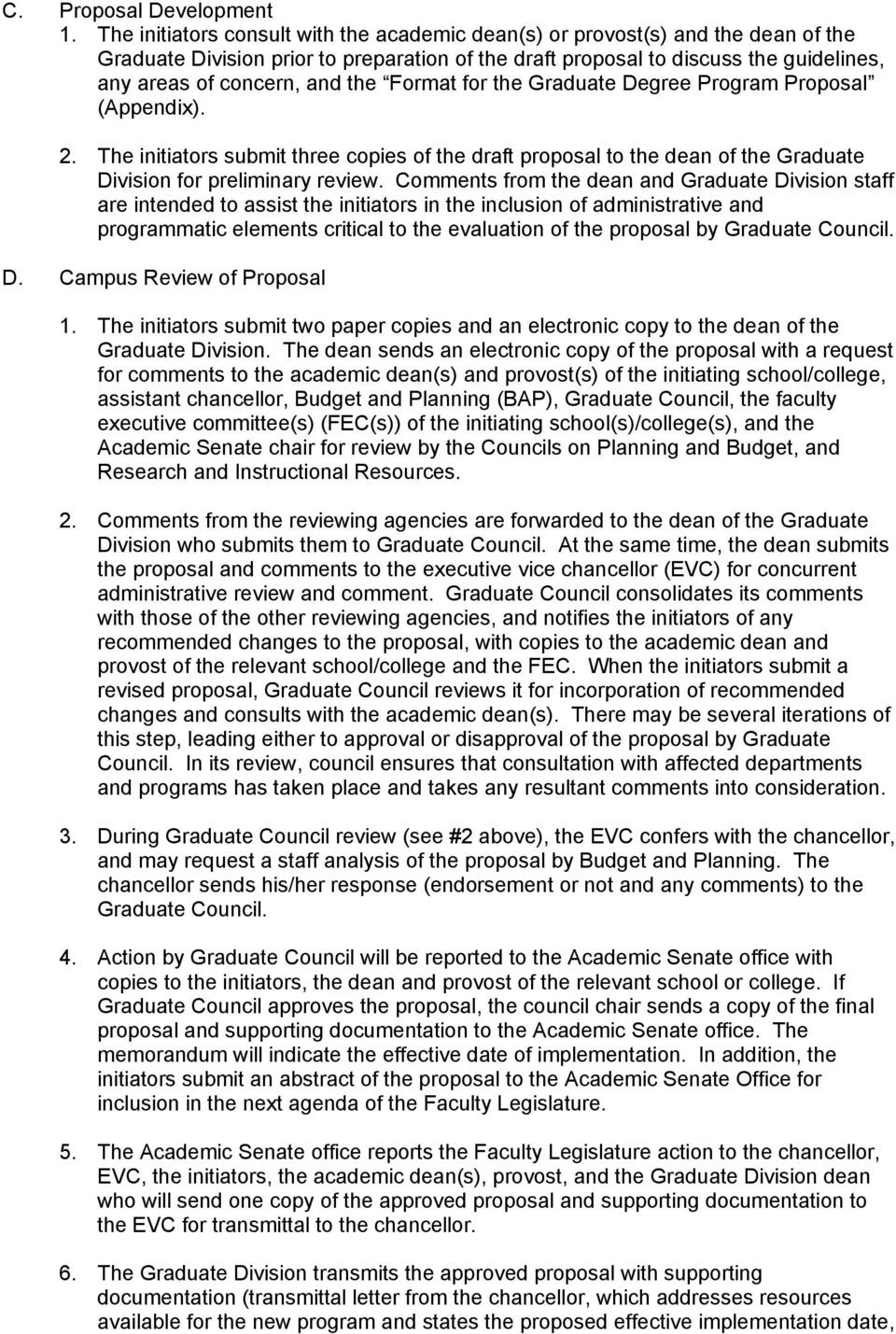 the Format for the Graduate Degree Program Proposal (Appendix). 2. The initiators submit three copies of the draft proposal to the dean of the Graduate Division for preliminary review.