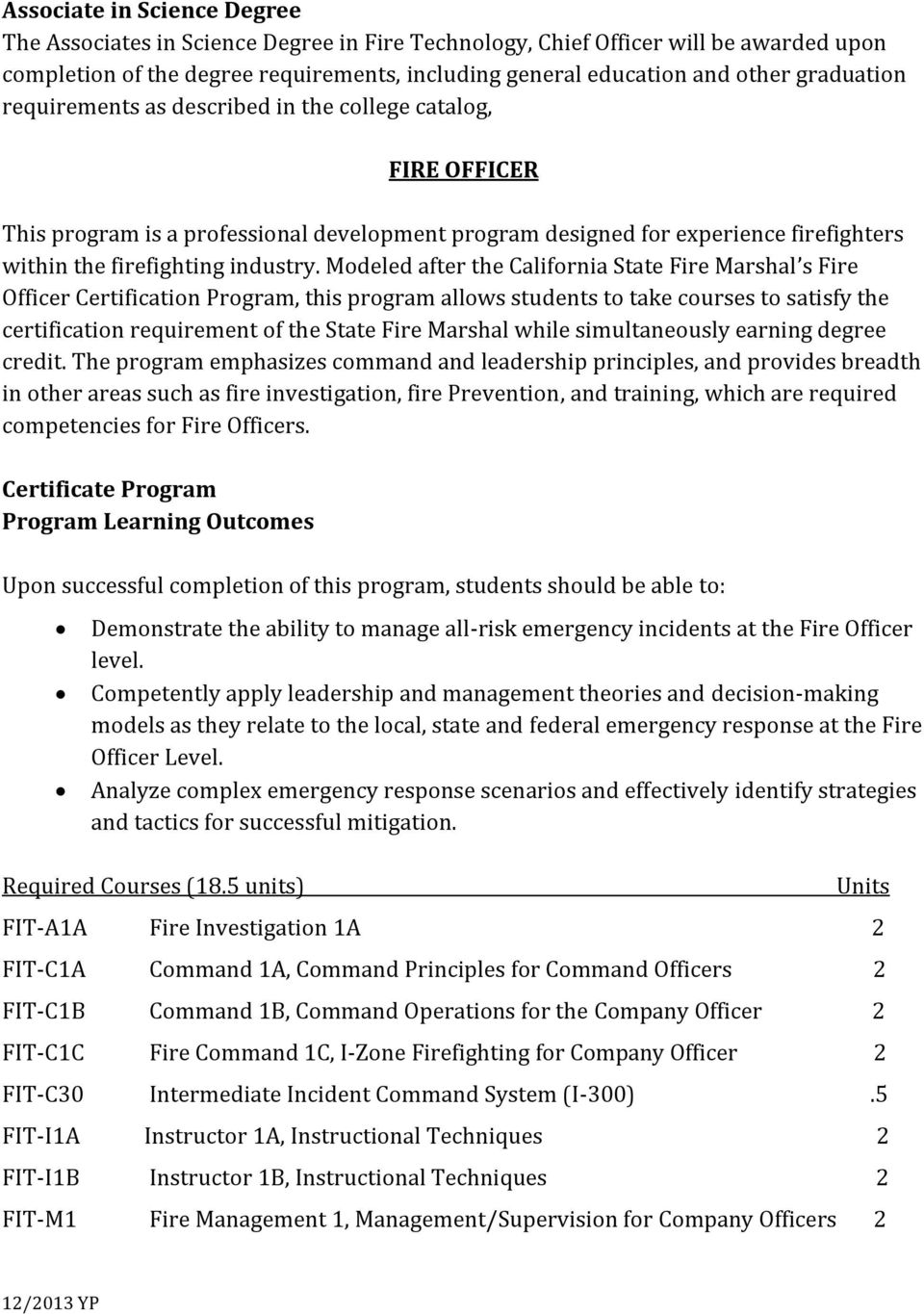 Modeled after the California State Fire Marshal s Fire Officer Certification Program, this program allows students to take courses to satisfy the certification requirement of the State Fire Marshal