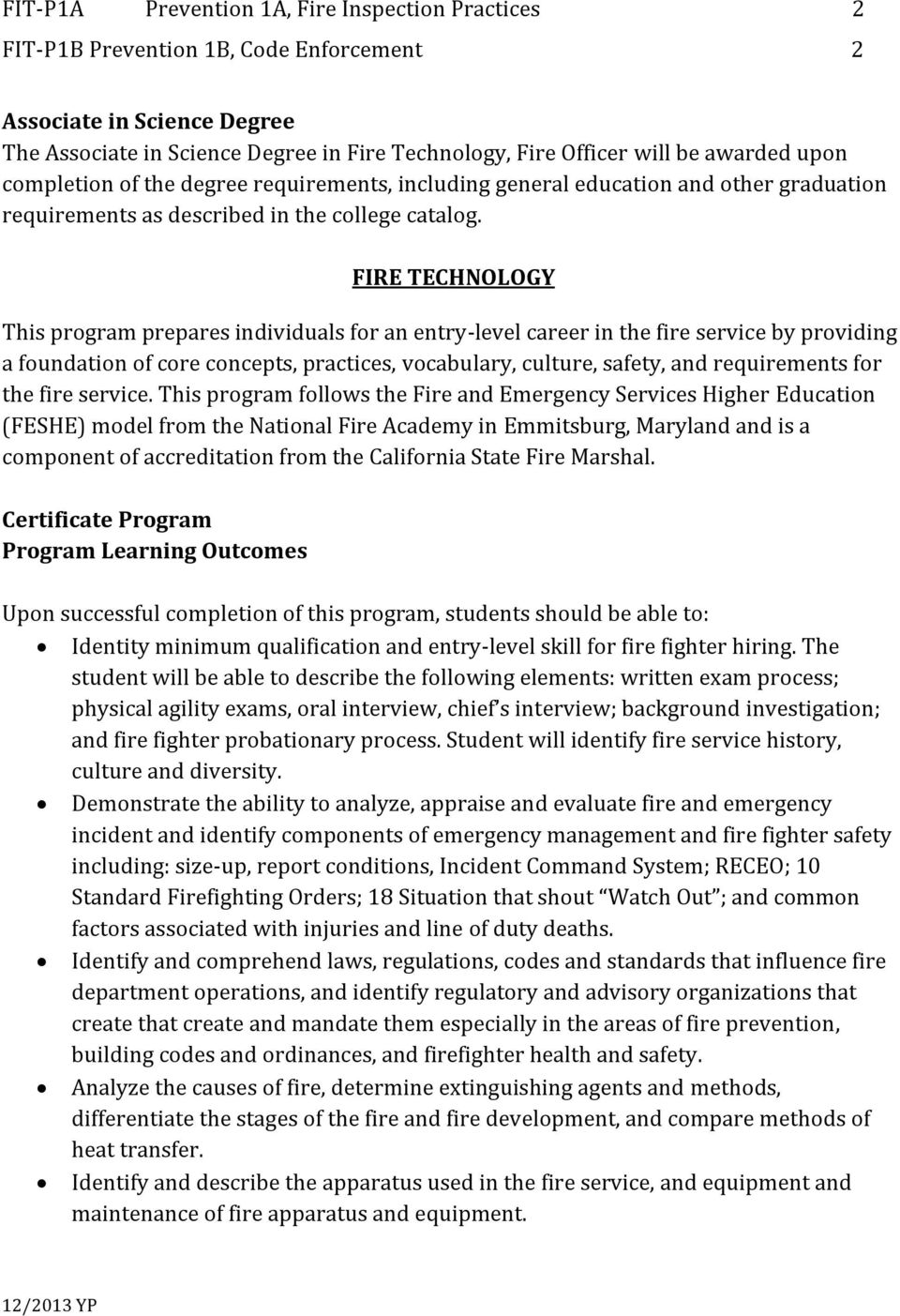 FIRE TECHNOLOGY This program prepares individuals for an entry-level career in the fire service by providing a foundation of core concepts, practices, vocabulary, culture, safety, and requirements