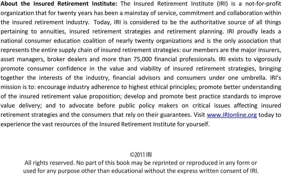 IRI proudly leads a national consumer education coalition of nearly twenty organizations and is the only association that represents the entire supply chain of insured retirement strategies: our