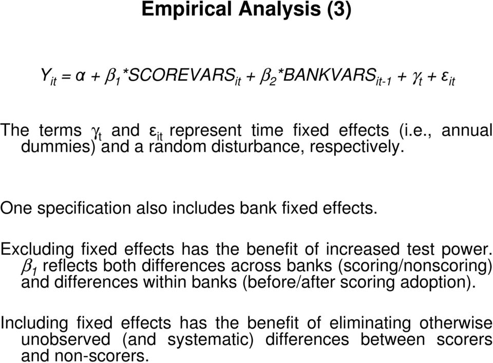 One specification also includes bank fixed effects. Excluding fixed effects has the benefit of increased test power.
