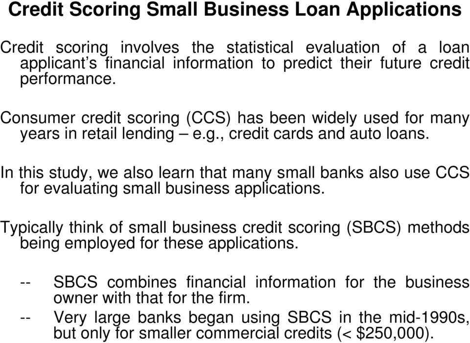 In this study, we also learn that many small banks also use CCS for evaluating small business applications.