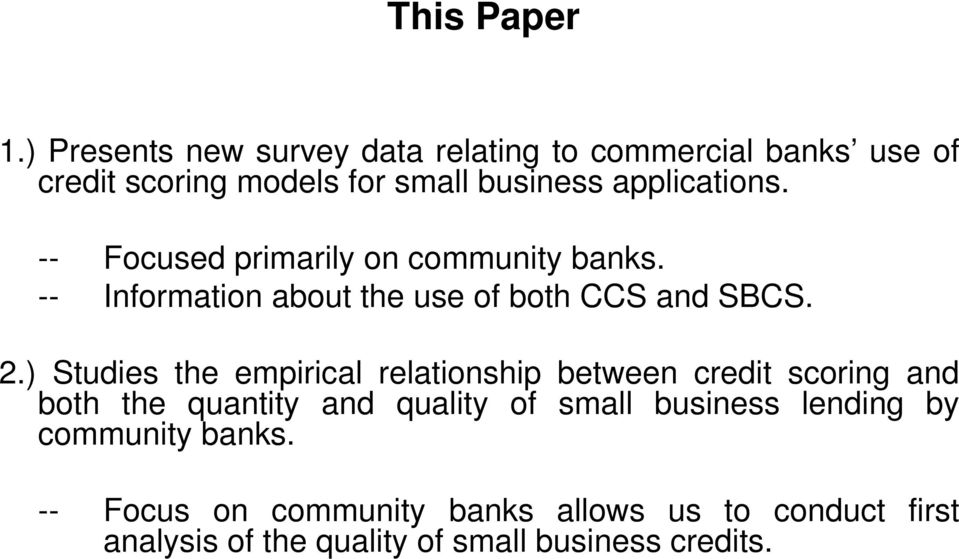 -- Focused primarily on community banks. -- Information about the use of both CCS and SBCS. 2.