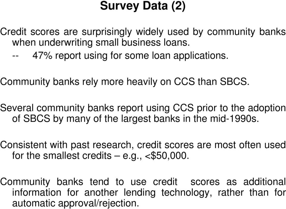 Several community banks report using CCS prior to the adoption of SBCS by many of the largest banks in the mid-1990s.