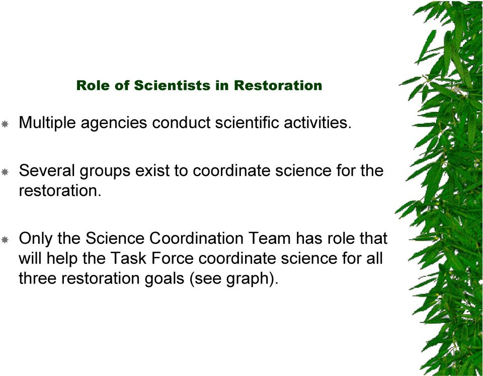 Several groups exist to coordinate science for the restoration.