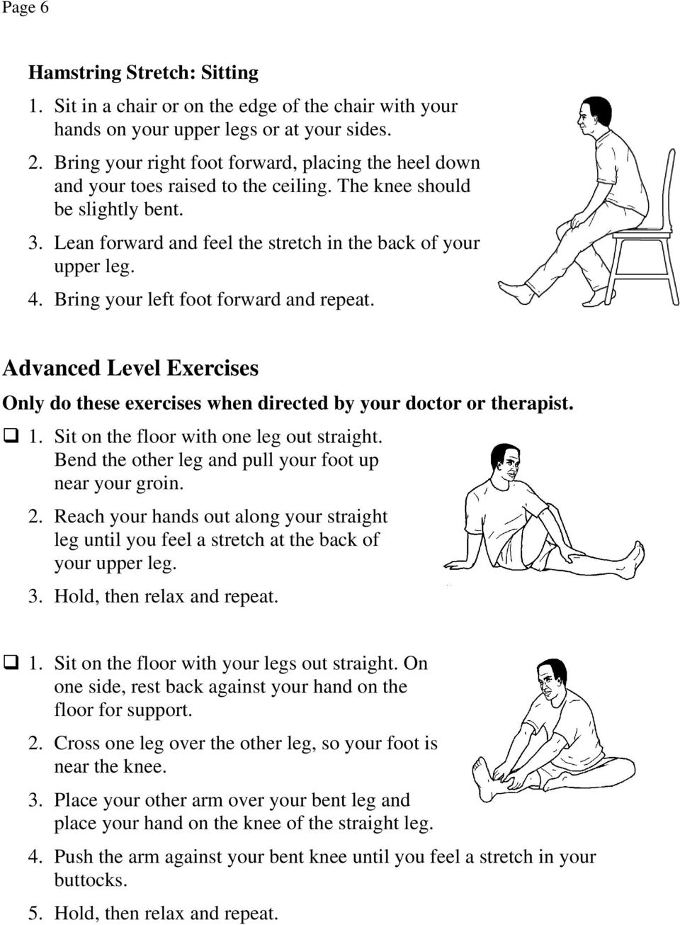 Bring your left foot forward and repeat. Advanced Level Exercises Only do these exercises when directed by your doctor or therapist. 1. Sit on the floor with one leg out straight.