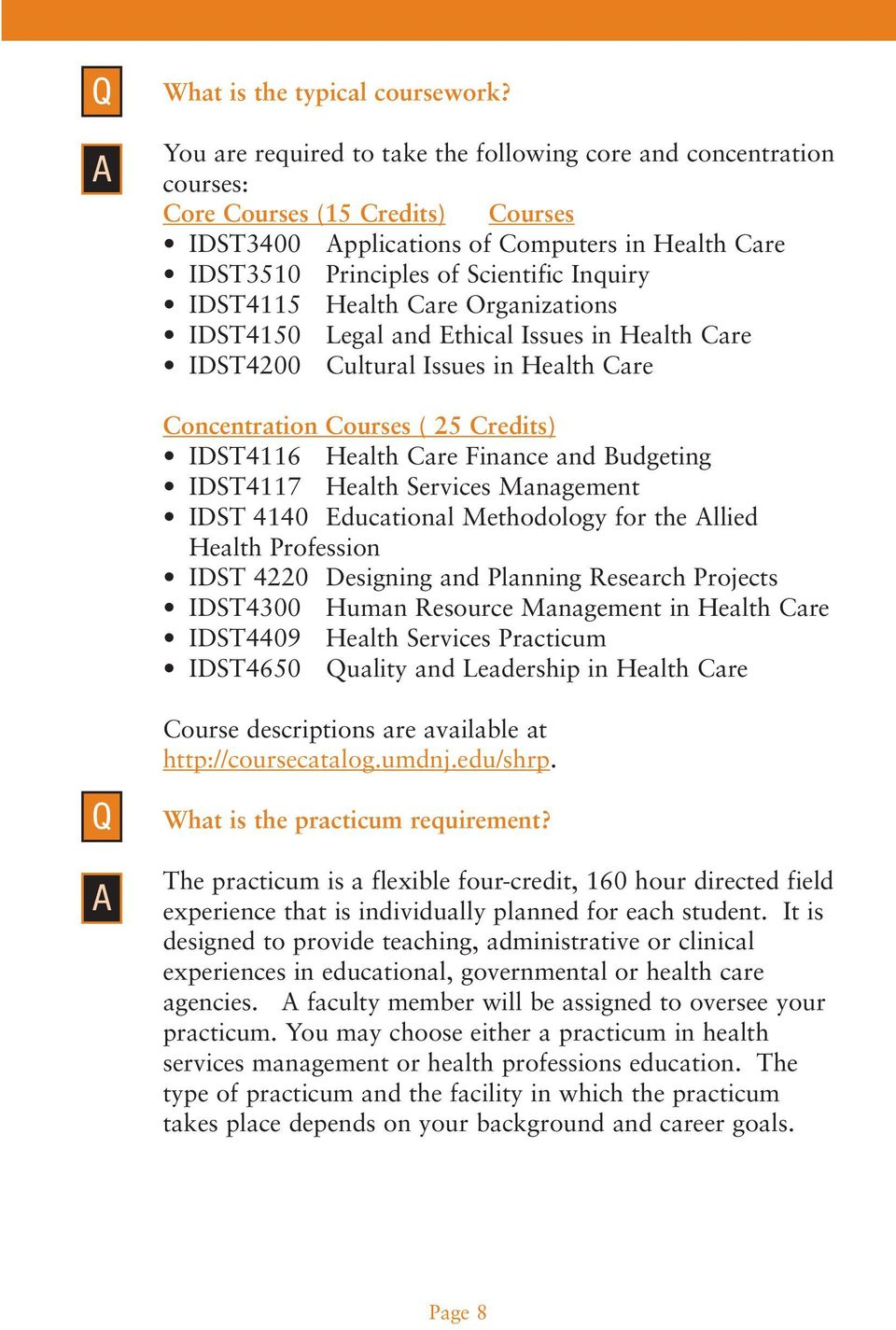 IDST4115 Health Care Organizations IDST4150 Legal and Ethical Issues in Health Care IDST4200 Cultural Issues in Health Care Concentration Courses ( 25 Credits) IDST4116 Health Care Finance and