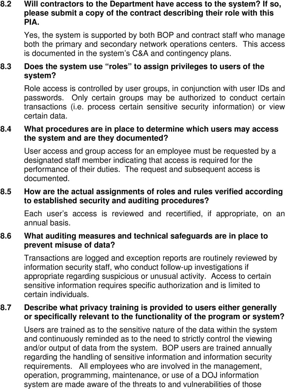 8.3 Does the system use roles to assign privileges to users of the system? Role access is controlled by user groups, in conjunction with user IDs and passwords.