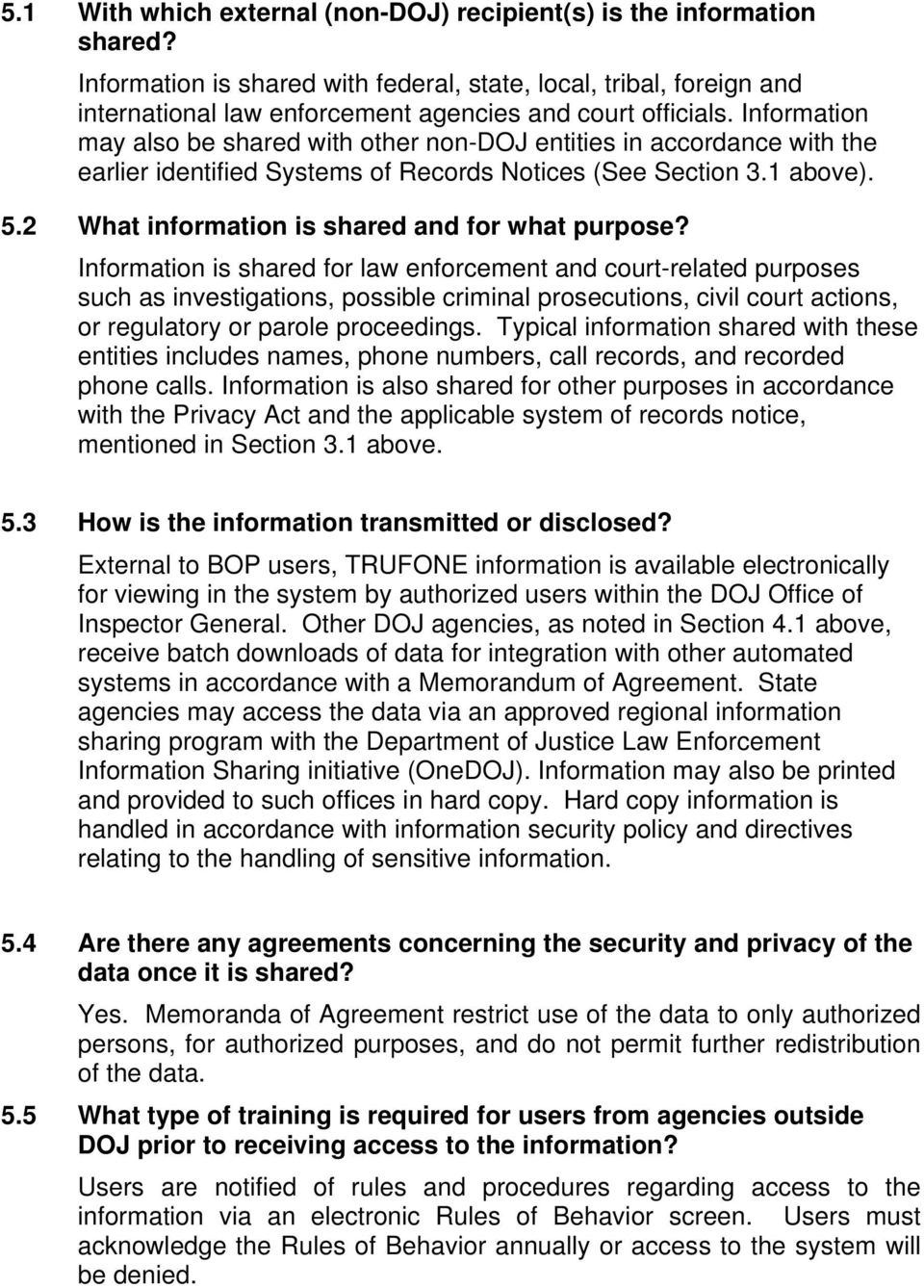 Information may also be shared with other non-doj entities in accordance with the earlier identified Systems of Records Notices (See Section 3.1 above). 5.