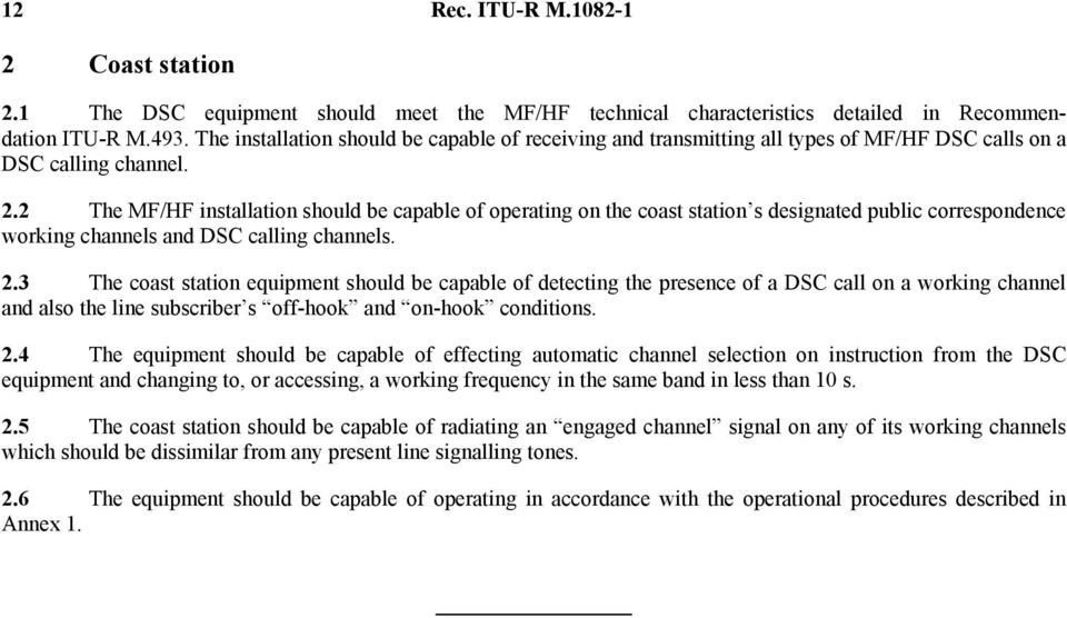 2 The MF/HF installation should be capable of operating on the coast station s designated public correspondence working channels and DSC calling channels. 2.