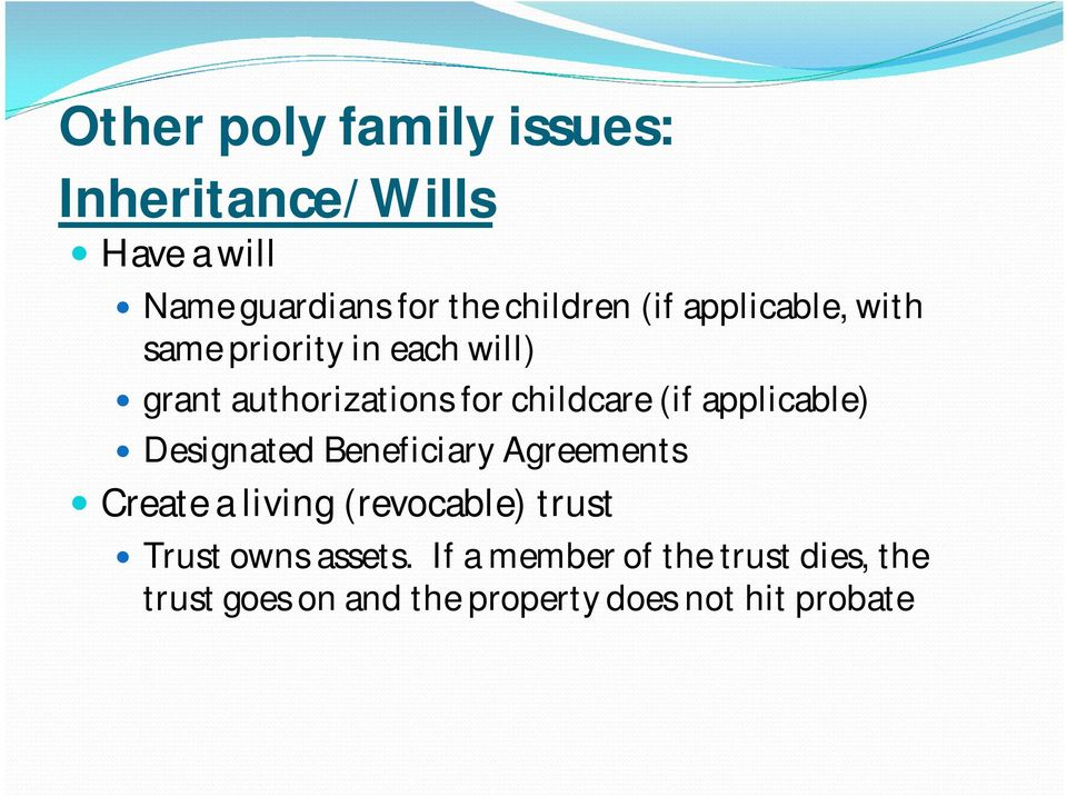 applicable) Designated Beneficiary Agreements Create a living (revocable) trust Trust owns