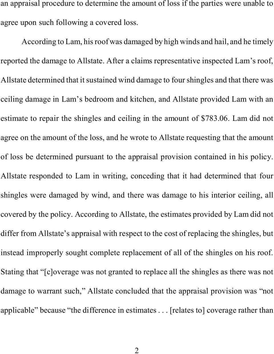 After a claims representative inspected Lam s roof, Allstate determined that it sustained wind damage to four shingles and that there was ceiling damage in Lam s bedroom and kitchen, and Allstate