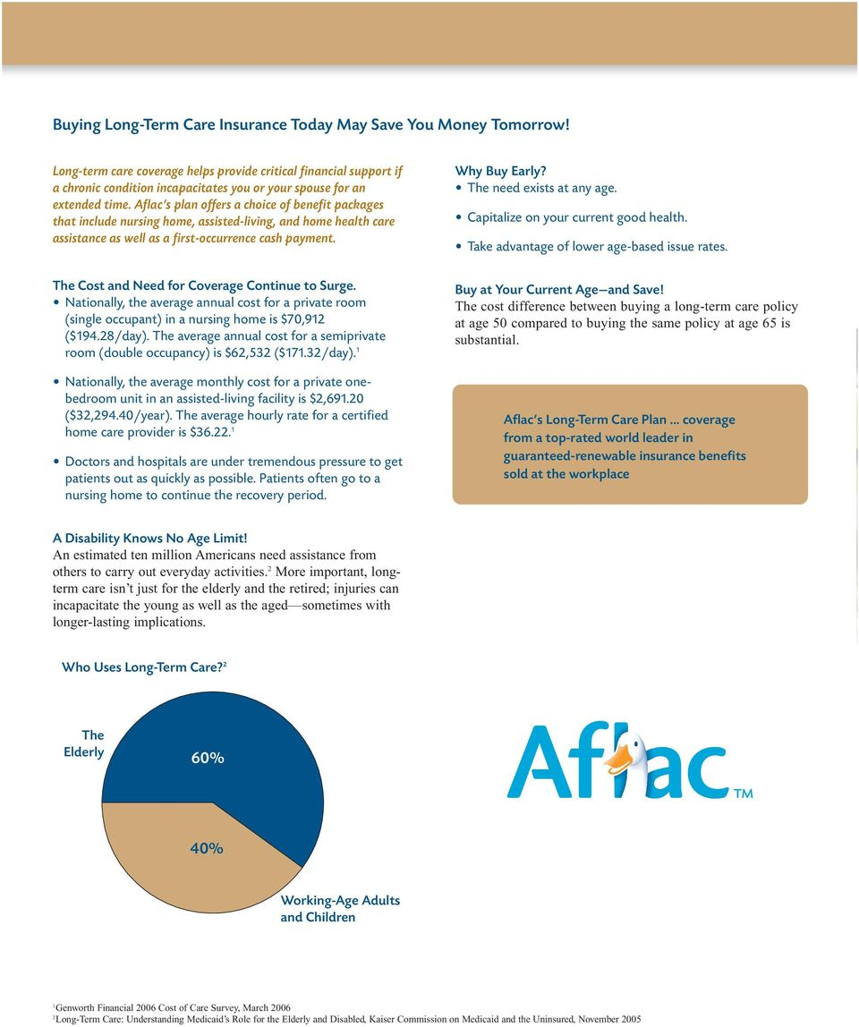 Aflac s plan offers a choice of benefit packages that include nursing home, assisted-living, and home health care assistance as well as a first-occurrence cash payment.