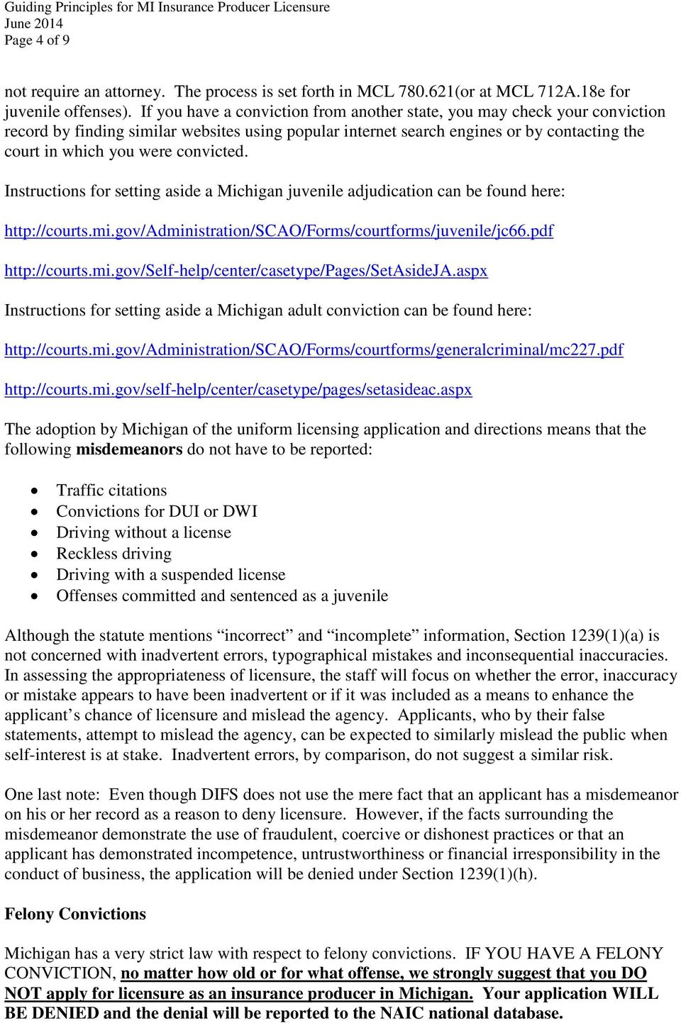 convicted. Instructions for setting aside a Michigan juvenile adjudication can be found here: http://courts.mi.gov/administration/scao/forms/courtforms/juvenile/jc66.pdf http://courts.mi.gov/self-help/center/casetype/pages/setasideja.