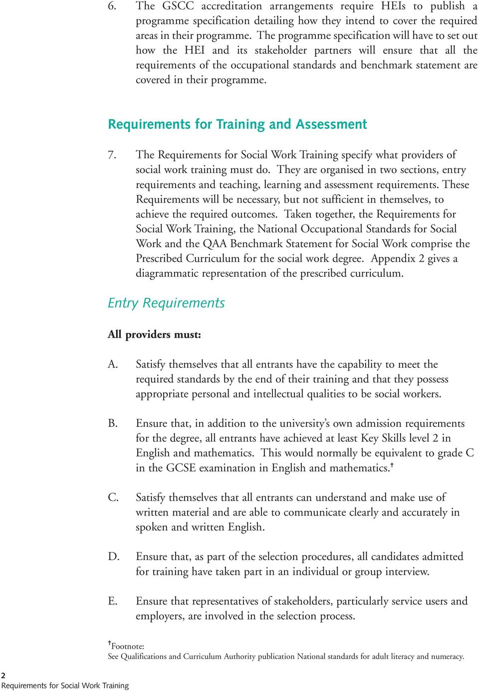 their programme. Requirements for Training and Assessment 7. The specify what providers of social work training must do.