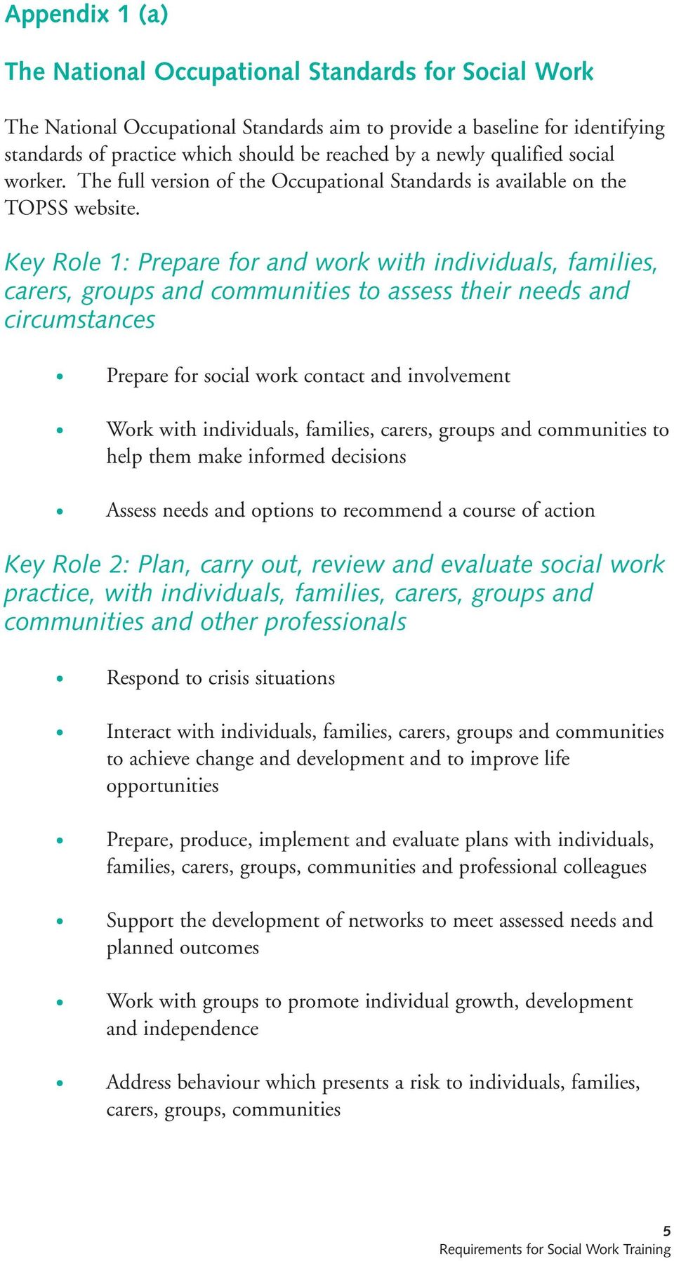 Key Role 1: Prepare for and work with individuals, families, carers, groups and communities to assess their needs and circumstances Prepare for social work contact and involvement Work with