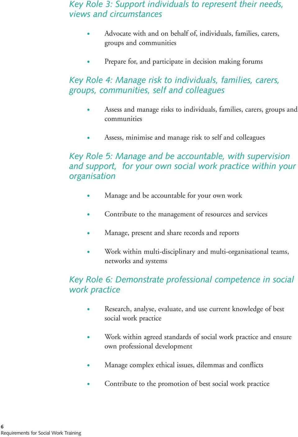 communities Assess, minimise and manage risk to self and colleagues Key Role 5: Manage and be accountable, with supervision and support, for your own social work practice within your organisation
