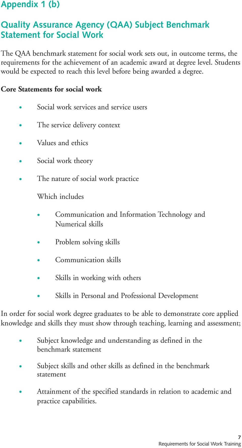Core Statements for social work Social work services and service users The service delivery context Values and ethics Social work theory The nature of social work practice Which includes