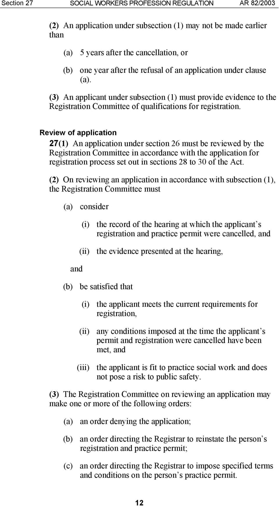 Review of application 27(1) An application under section 26 must be reviewed by the Registration Committee in accordance with the application for registration process set out in sections 28 to 30 of
