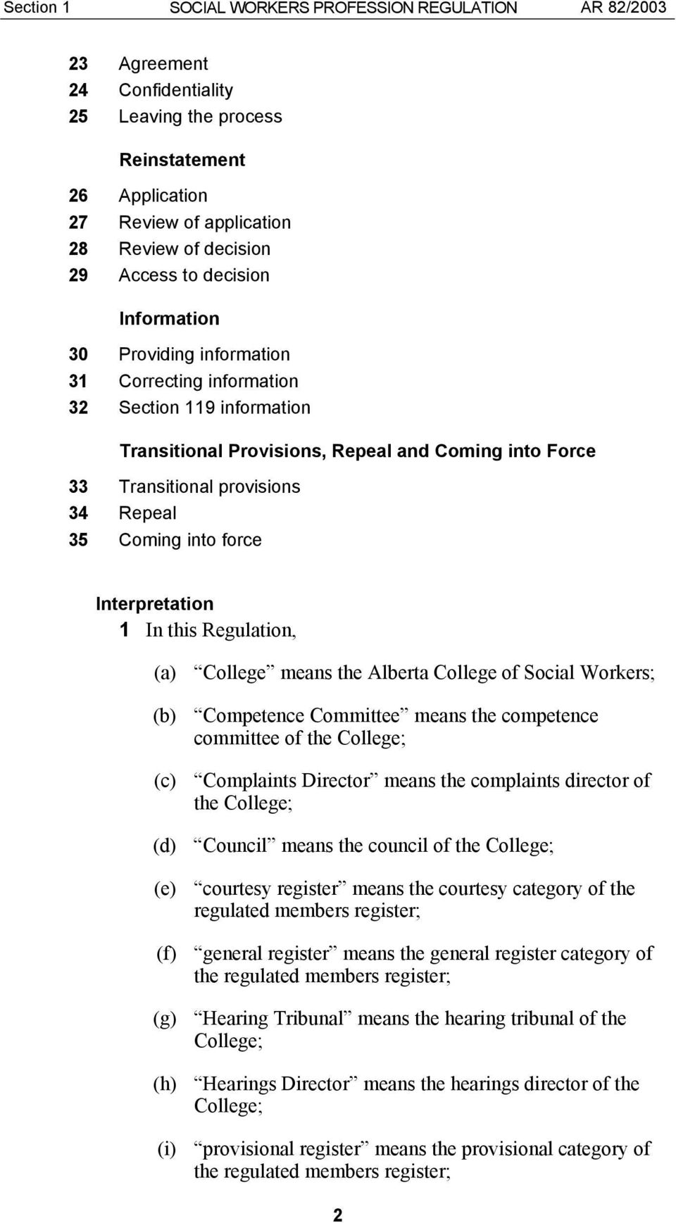Coming into force Interpretation 1 In this Regulation, (a) College means the Alberta College of Social Workers; (b) Competence Committee means the competence committee of the College; (c) Complaints