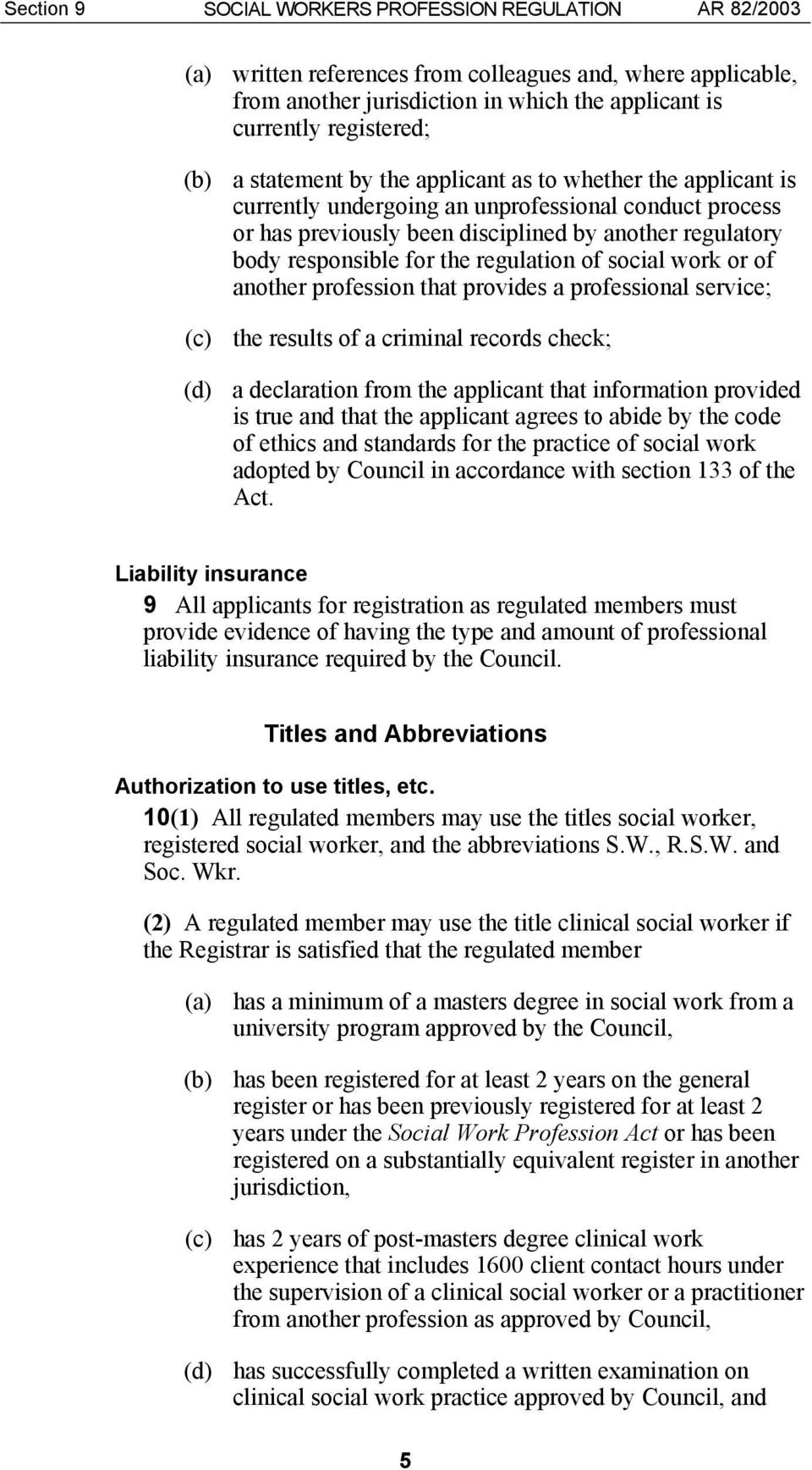 regulation of social work or of another profession that provides a professional service; (c) the results of a criminal records check; (d) a declaration from the applicant that information provided is