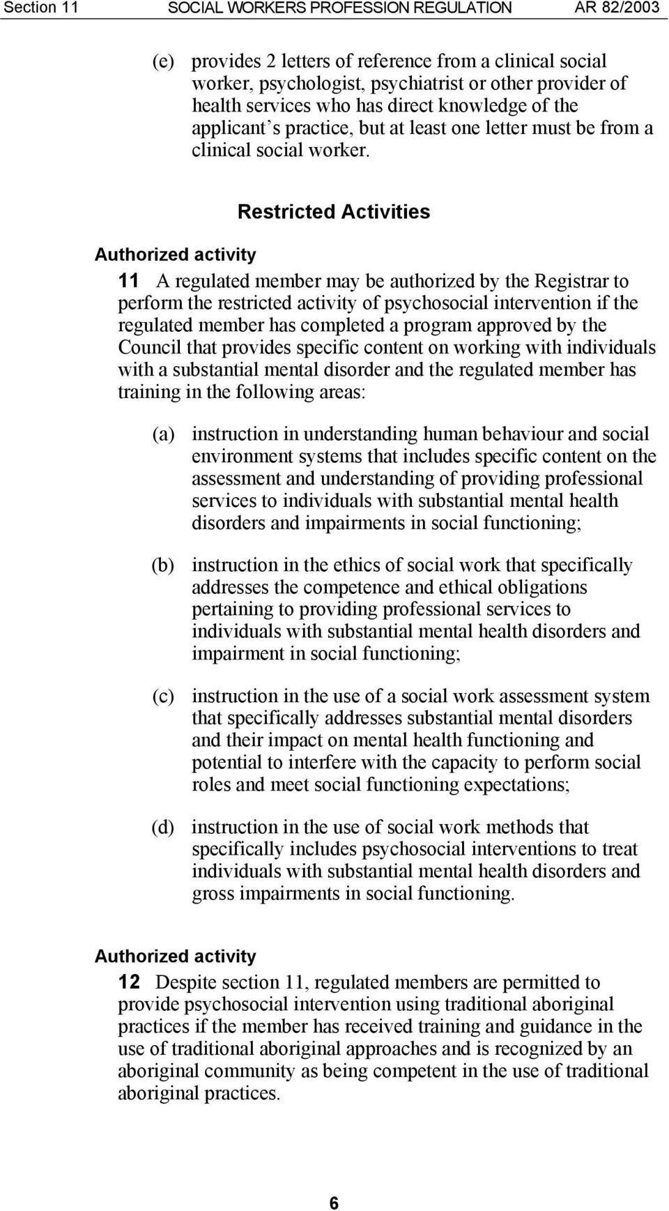 Restricted Activities Authorized activity 11 A regulated member may be authorized by the Registrar to perform the restricted activity of psychosocial intervention if the regulated member has
