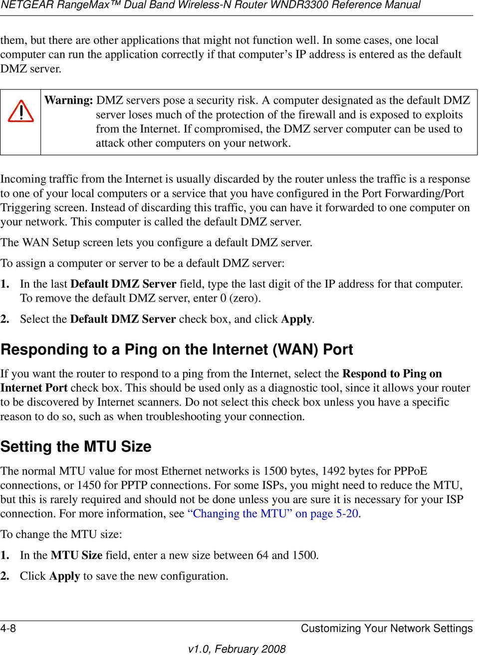 A computer designated as the default DMZ server loses much of the protection of the firewall and is exposed to exploits from the Internet.