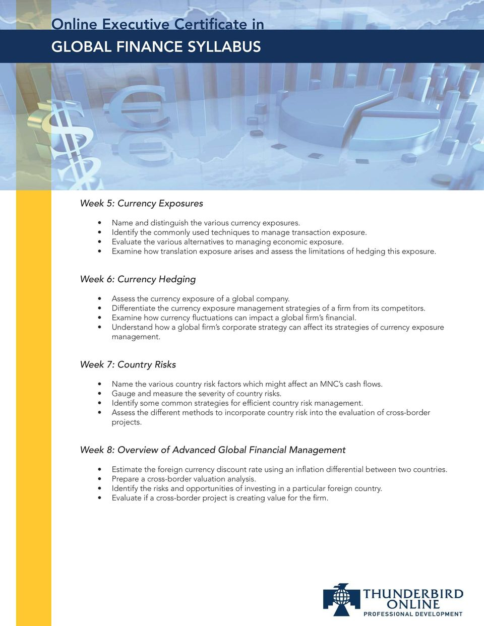 Week 6: Currency Hedging Assess the currency exposure of a global company. Differentiate the currency exposure management strategies of a firm from its competitors.