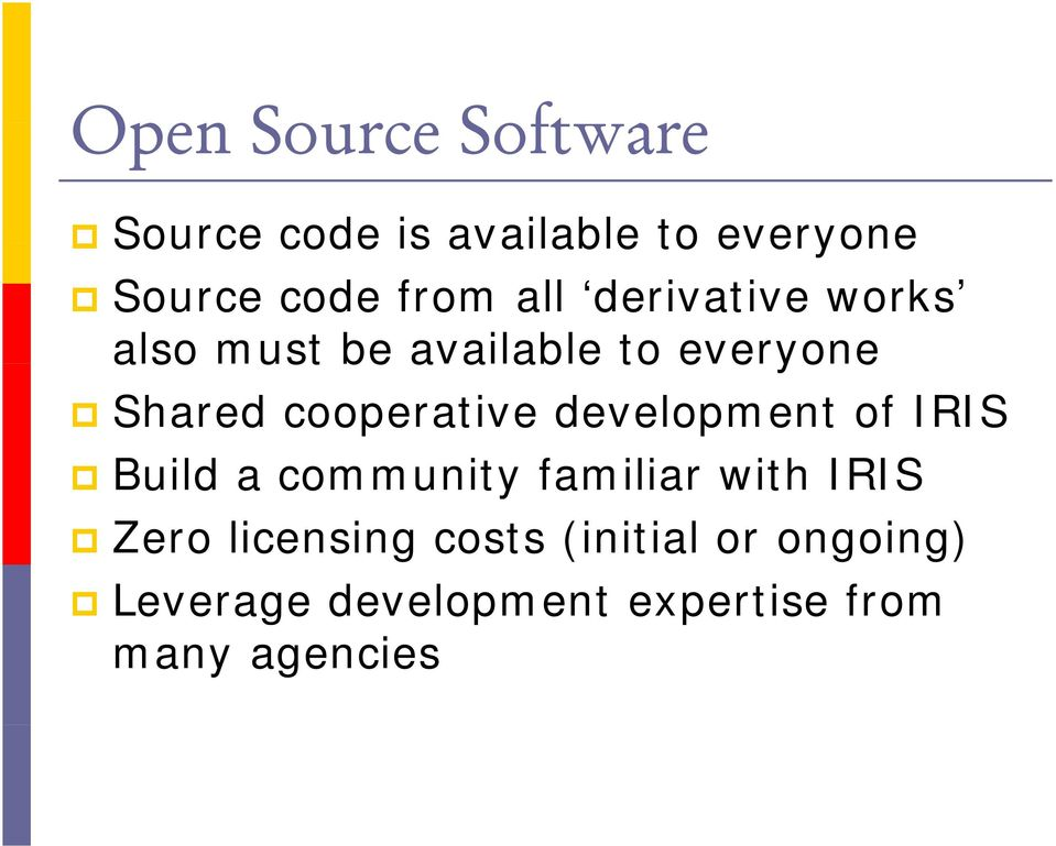 development of IRIS Build a community familiar with IRIS Zero licensing costs (initial