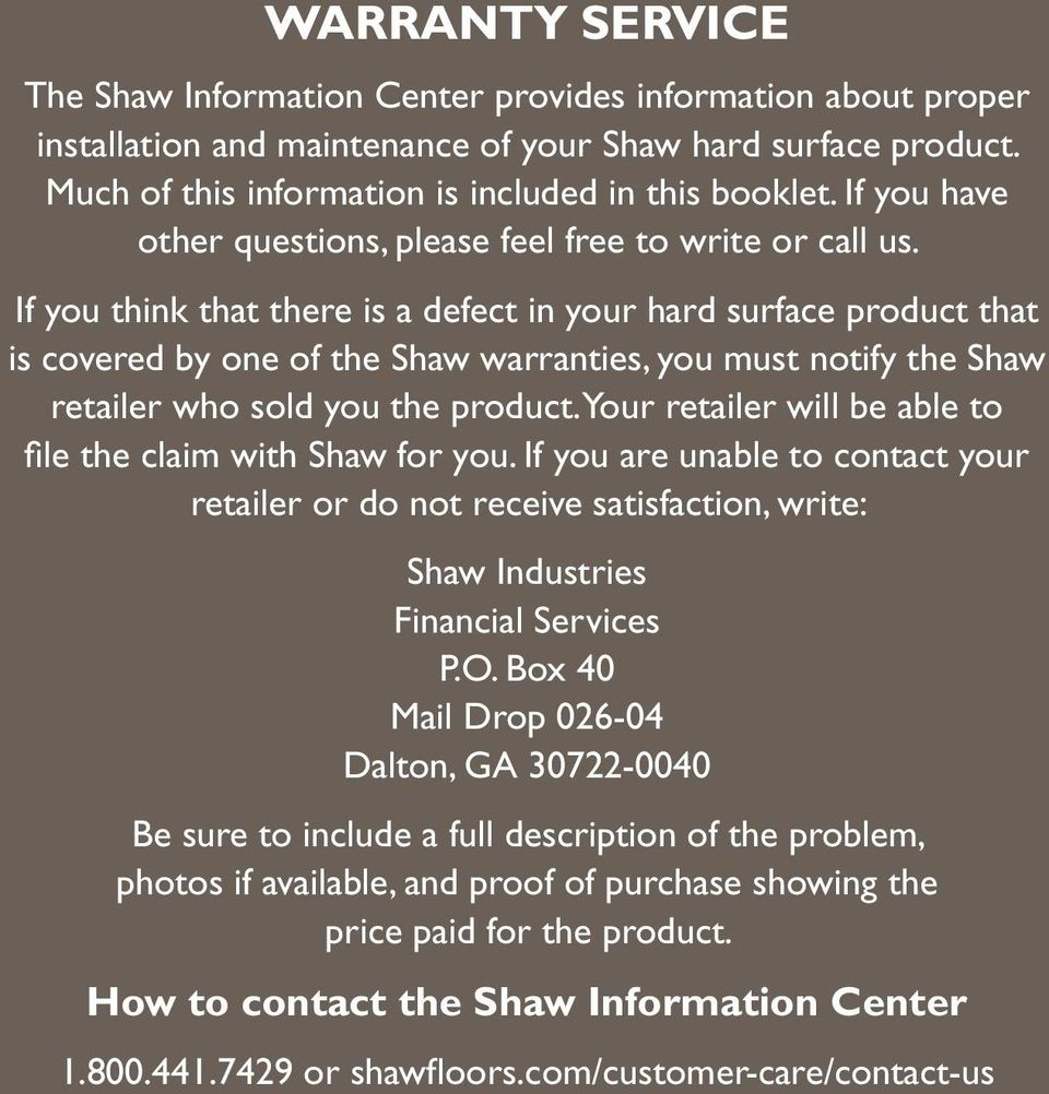 If you think that there is a defect in your hard surface product that is covered by one of the Shaw warranties, you must notify the Shaw retailer who sold you the product.