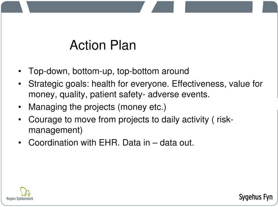 Effectiveness, value for money, quality, patient safety- adverse events.