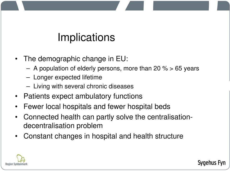ambulatory functions Fewer local hospitals and fewer hospital beds Connected health can