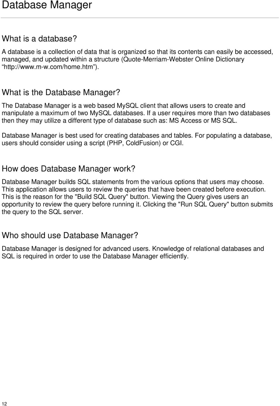 com/home.htm ). What is the Database Manager? The Database Manager is a web based MySQL client that allows users to create and manipulate a maximum of two MySQL databases.