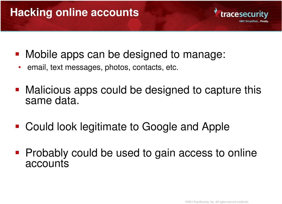 Malicious apps could be designed to capture this same data.