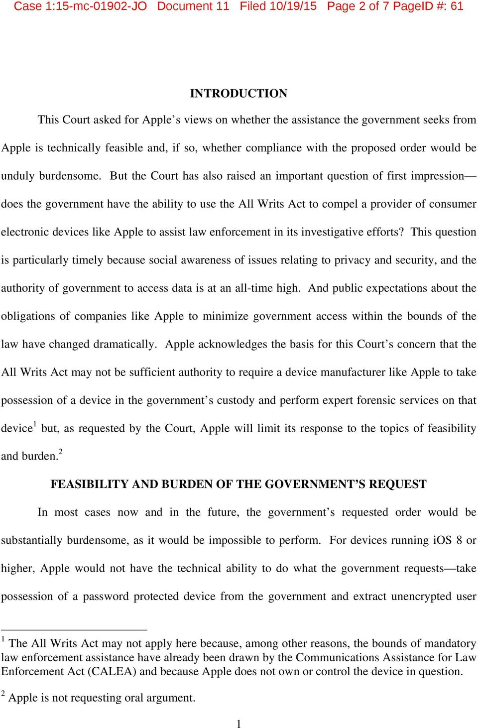But the Court has also raised an important question of first impression does the government have the ability to use the All Writs Act to compel a provider of consumer electronic devices like Apple to