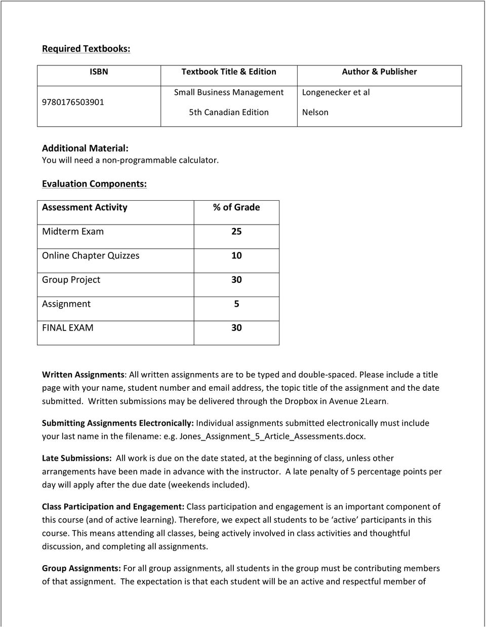Evaluation Components: Assessment Activity Midterm Exam Online Chapter Quizzes Group Project Assignment FINAL EXAM % of Grade 25 10 30 5 30 Written Assignments: All written assignments are to be
