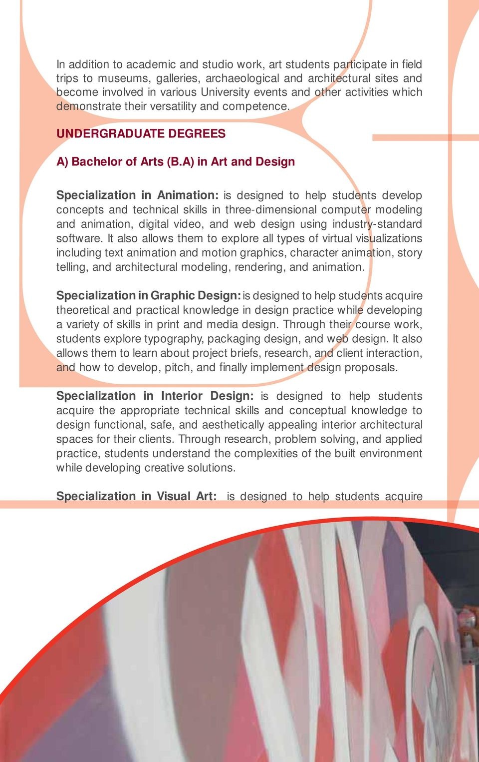A) in Art and Design Specialization in Animation: is designed to help students develop concepts and technical skills in three-dimensional computer modeling and animation, digital video, and web