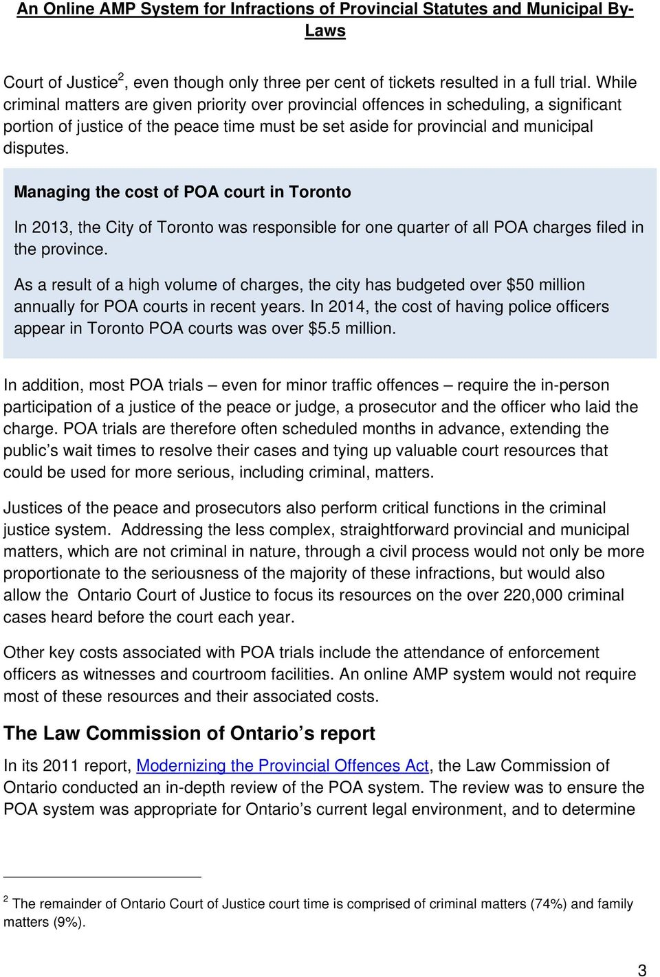 Managing the cost of POA court in Toronto In 2013, the City of Toronto was responsible for one quarter of all POA charges filed in the province.