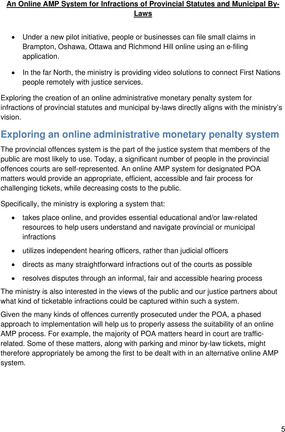 Exploring the creation of an online administrative monetary penalty system for infractions of provincial statutes and municipal by-laws directly aligns with the ministry s vision.
