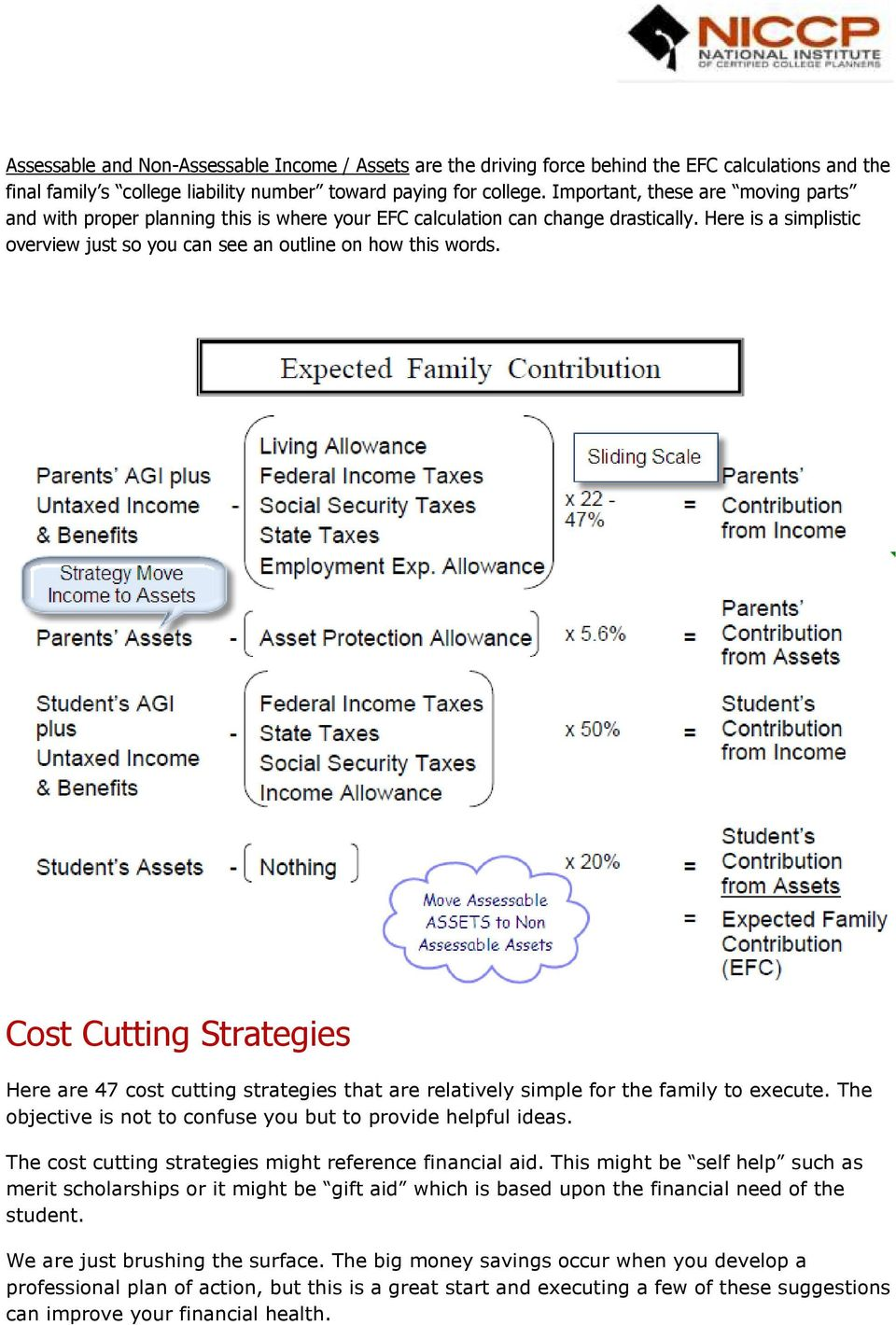 Cost Cutting Strategies Here are 47 cost cutting strategies that are relatively simple for the family to execute. The objective is not to confuse you but to provide helpful ideas.