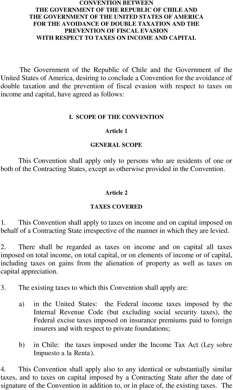 prevention of fiscal evasion with respect to taxes on income and capital, have agreed as follows: I.