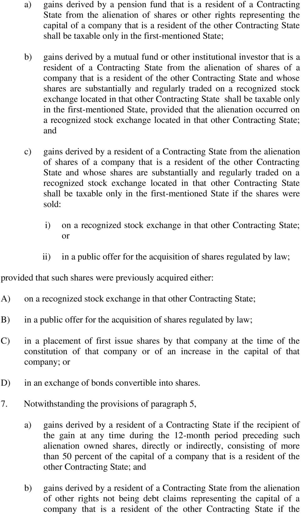 of shares of a company that is a resident of the other Contracting State and whose shares are substantially and regularly traded on a recognized stock exchange located in that other Contracting State