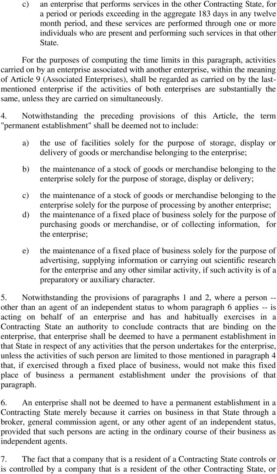 For the purposes of computing the time limits in this paragraph, activities carried on by an enterprise associated with another enterprise, within the meaning of Article 9 (Associated Enterprises),