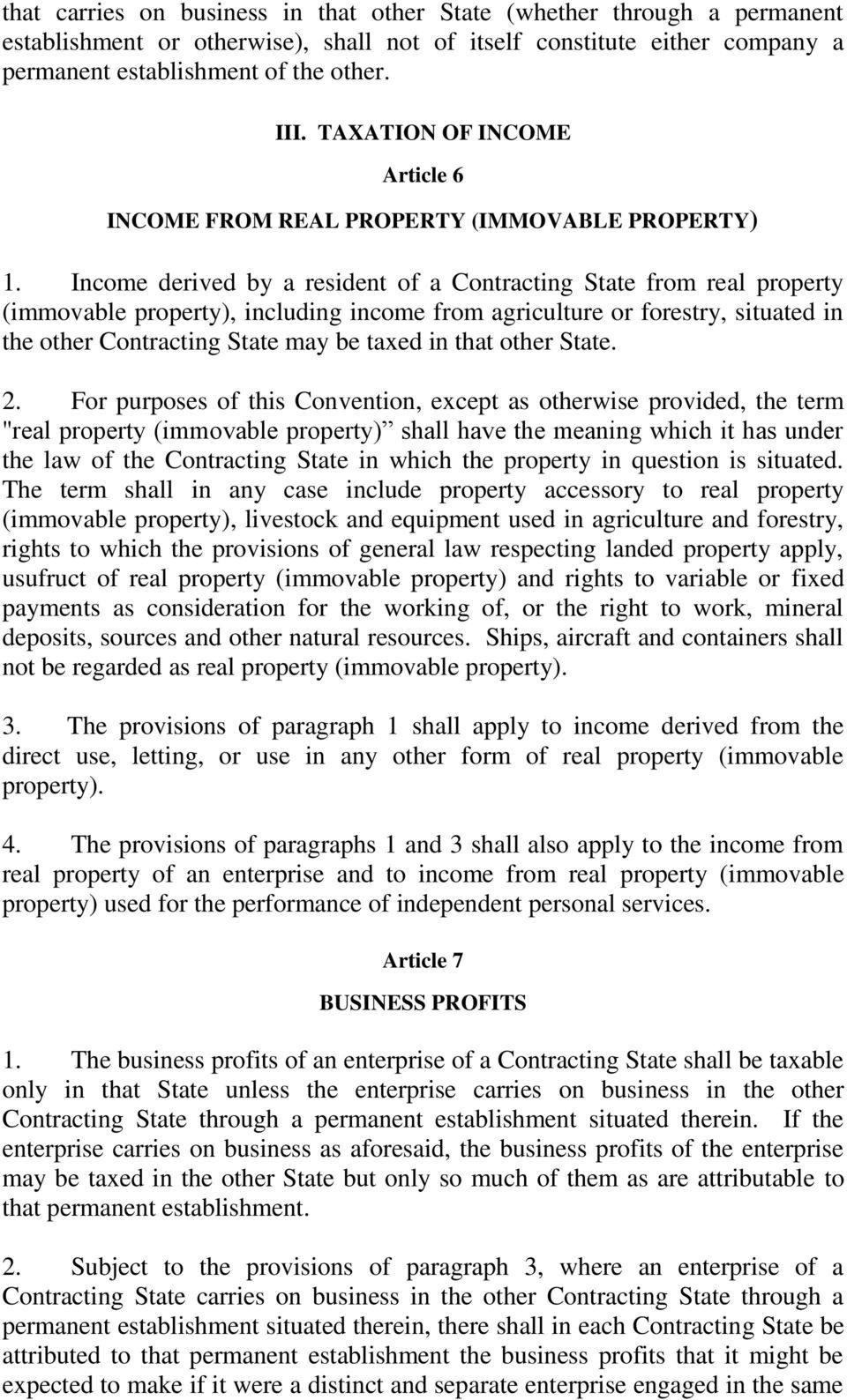 Income derived by a resident of a Contracting State from real property (immovable property), including income from agriculture or forestry, situated in the other Contracting State may be taxed in